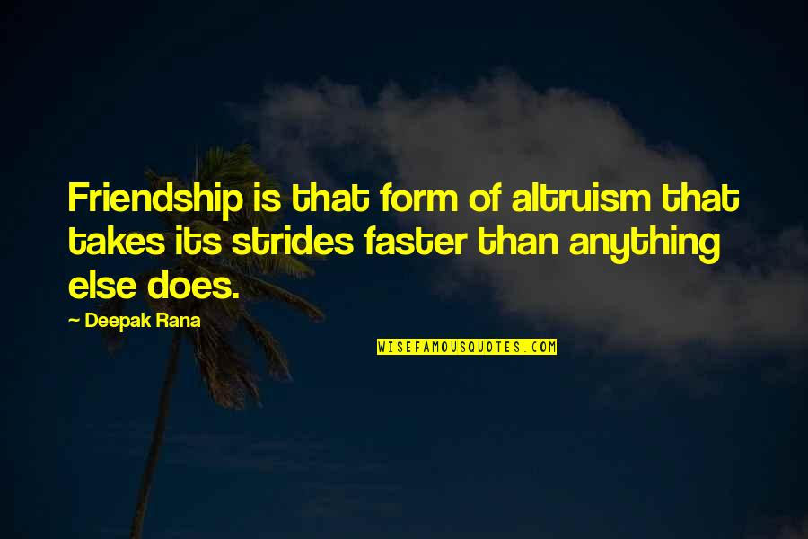 Rana Quotes By Deepak Rana: Friendship is that form of altruism that takes