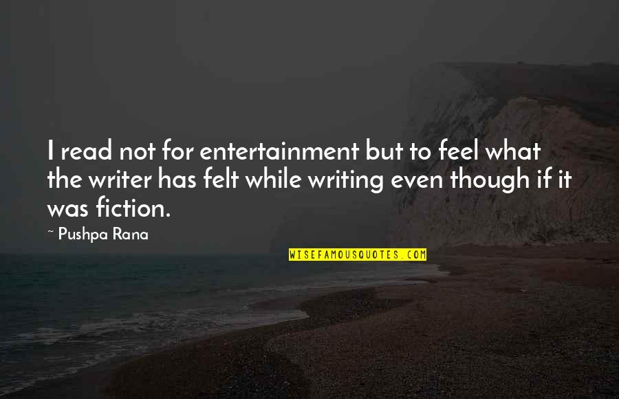 Rana Quotes By Pushpa Rana: I read not for entertainment but to feel