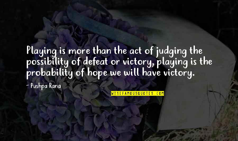 Rana Quotes By Pushpa Rana: Playing is more than the act of judging