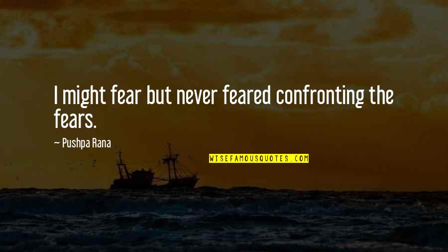 Rana Quotes By Pushpa Rana: I might fear but never feared confronting the