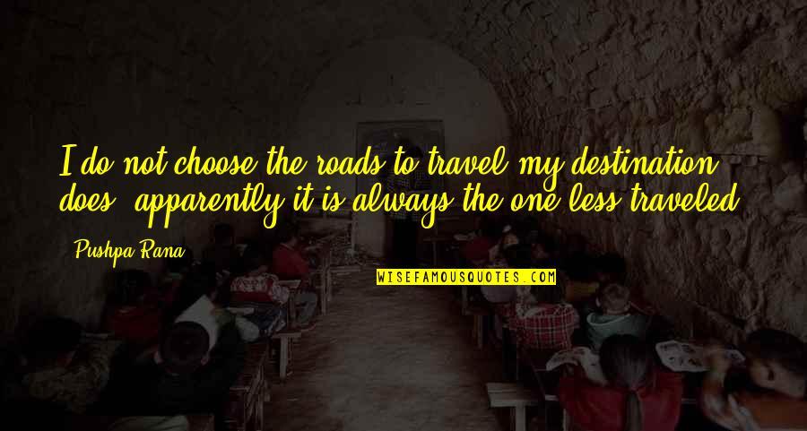Rana Quotes By Pushpa Rana: I do not choose the roads to travel;my