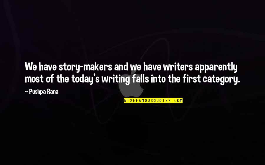 Rana Quotes By Pushpa Rana: We have story-makers and we have writers apparently
