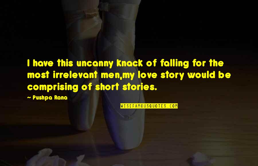 Rana Quotes By Pushpa Rana: I have this uncanny knack of falling for