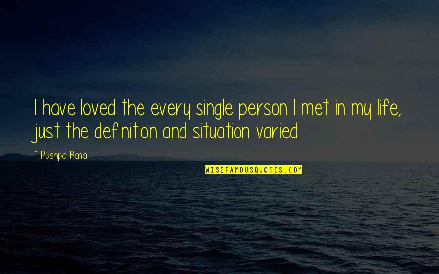 Rana Quotes By Pushpa Rana: I have loved the every single person I