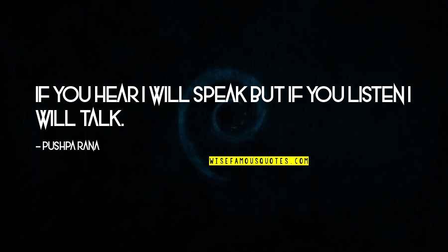 Rana Quotes By Pushpa Rana: If you hear I will speak but if