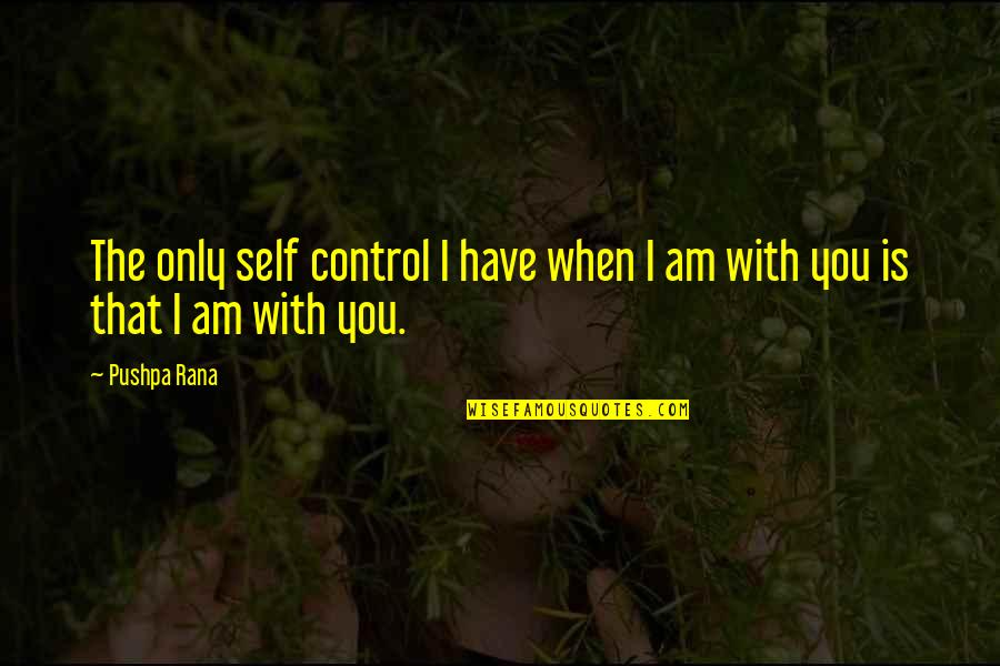 Rana Quotes By Pushpa Rana: The only self control I have when I