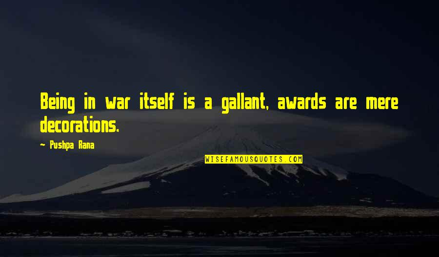 Rana Quotes By Pushpa Rana: Being in war itself is a gallant, awards