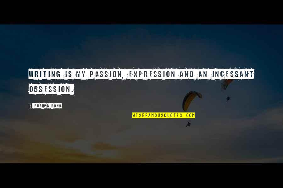 Rana Quotes By Pushpa Rana: Writing is my passion, expression and an incessant