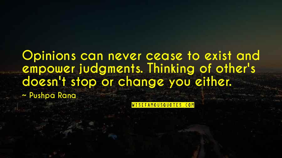 Rana Quotes By Pushpa Rana: Opinions can never cease to exist and empower