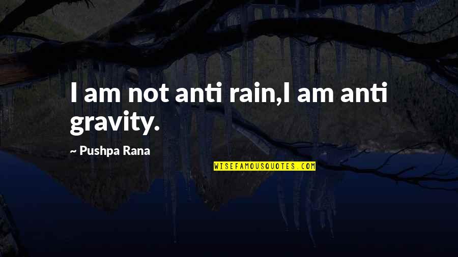 Rana Quotes By Pushpa Rana: I am not anti rain,I am anti gravity.