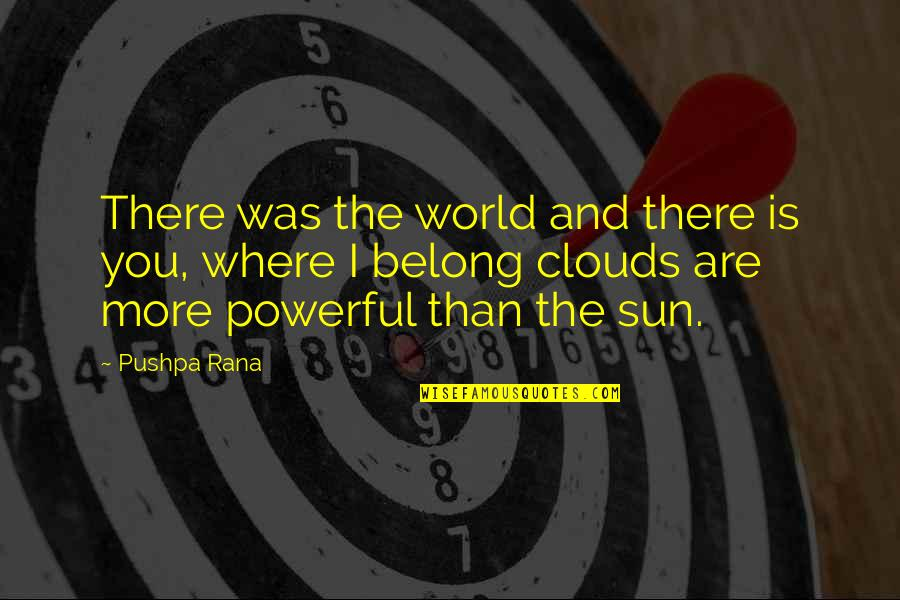 Rana Quotes By Pushpa Rana: There was the world and there is you,