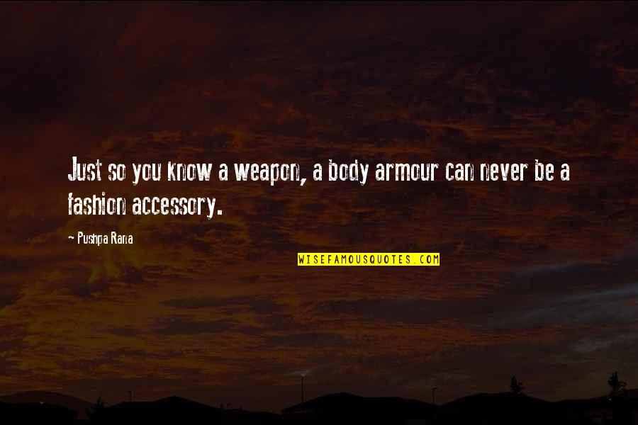 Rana Quotes By Pushpa Rana: Just so you know a weapon, a body