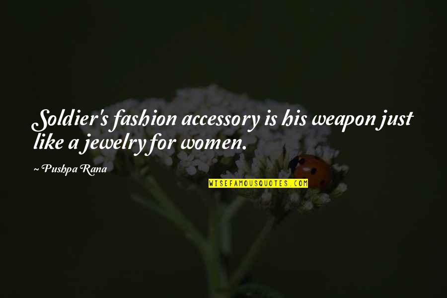 Rana Quotes By Pushpa Rana: Soldier's fashion accessory is his weapon just like