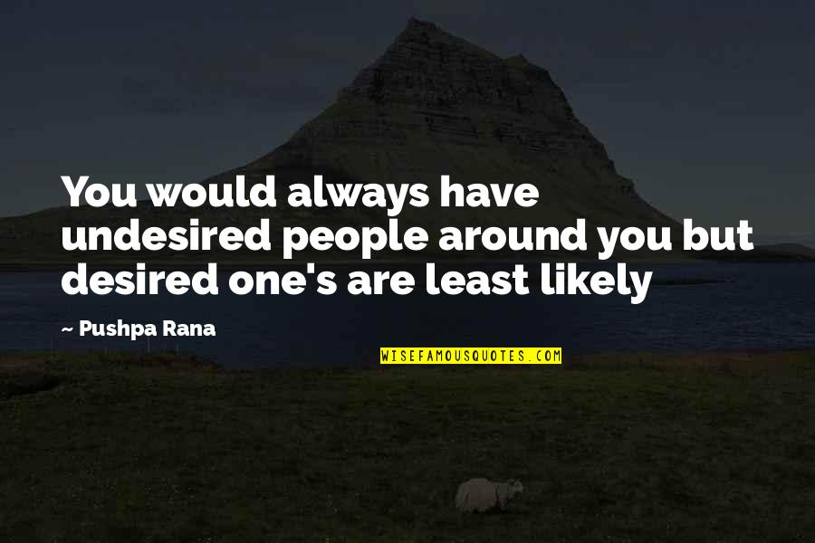 Rana Quotes By Pushpa Rana: You would always have undesired people around you