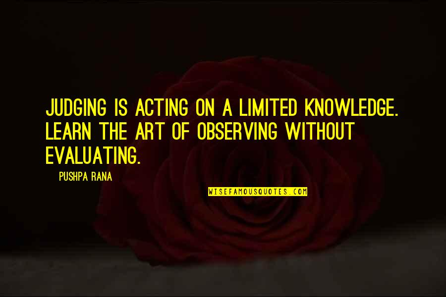 Rana Quotes By Pushpa Rana: Judging is acting on a limited knowledge. Learn