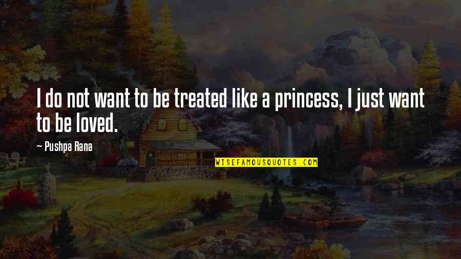 Rana Quotes By Pushpa Rana: I do not want to be treated like