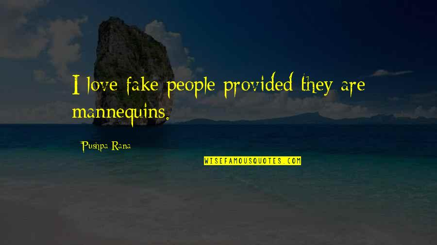 Rana Quotes By Pushpa Rana: I love fake people provided they are mannequins.
