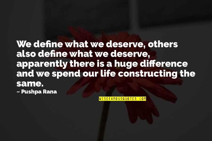 Rana Quotes By Pushpa Rana: We define what we deserve, others also define