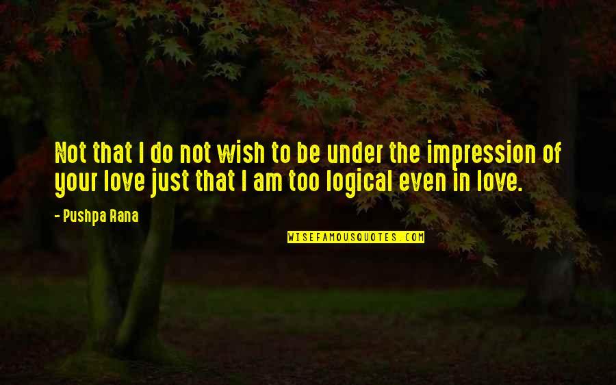 Rana Quotes By Pushpa Rana: Not that I do not wish to be