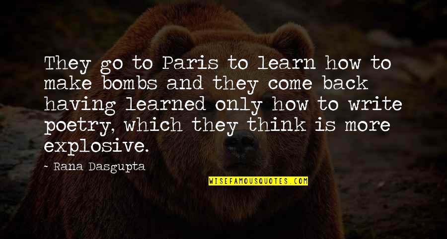 Rana Quotes By Rana Dasgupta: They go to Paris to learn how to