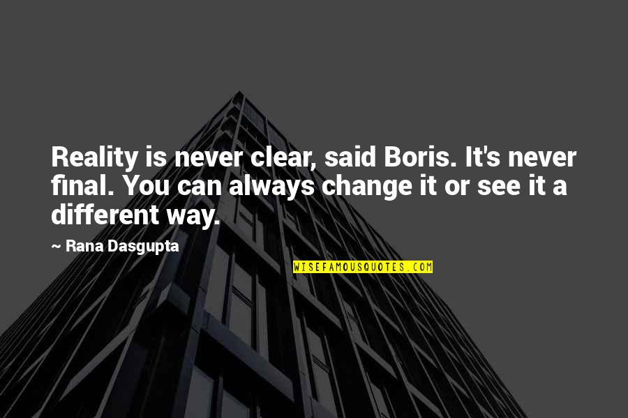 Rana Quotes By Rana Dasgupta: Reality is never clear, said Boris. It's never