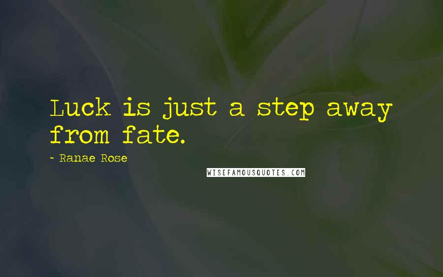 Ranae Rose quotes: Luck is just a step away from fate.
