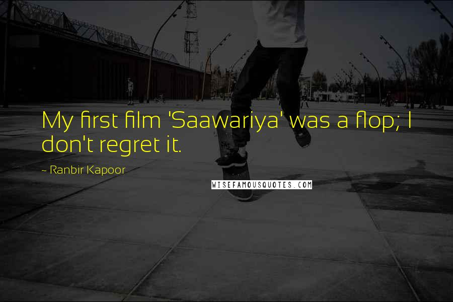 Ranbir Kapoor quotes: My first film 'Saawariya' was a flop; I don't regret it.