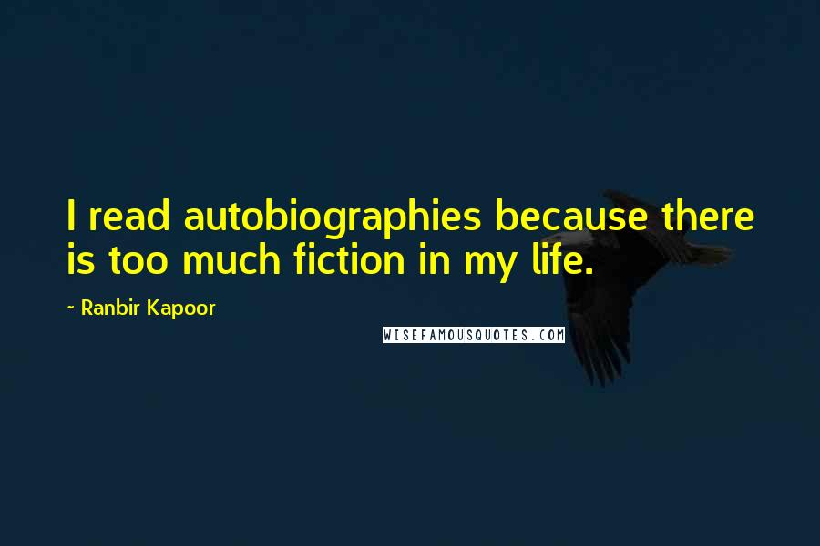 Ranbir Kapoor quotes: I read autobiographies because there is too much fiction in my life.