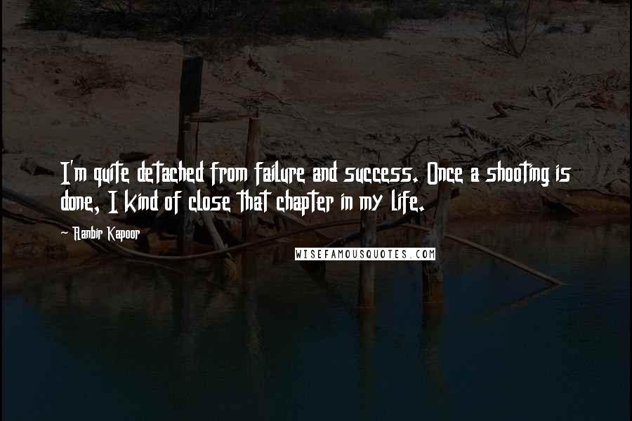 Ranbir Kapoor quotes: I'm quite detached from failure and success. Once a shooting is done, I kind of close that chapter in my life.