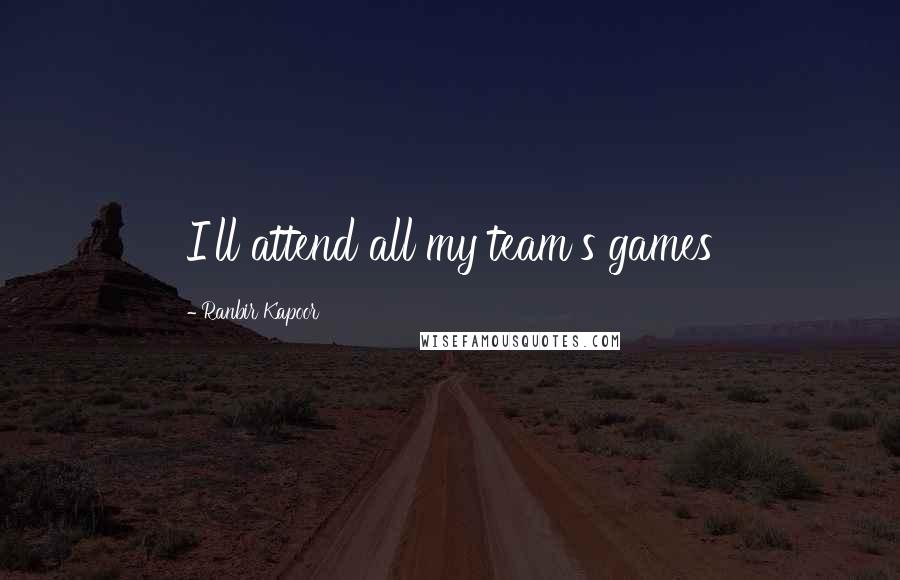 Ranbir Kapoor quotes: I'll attend all my team's games