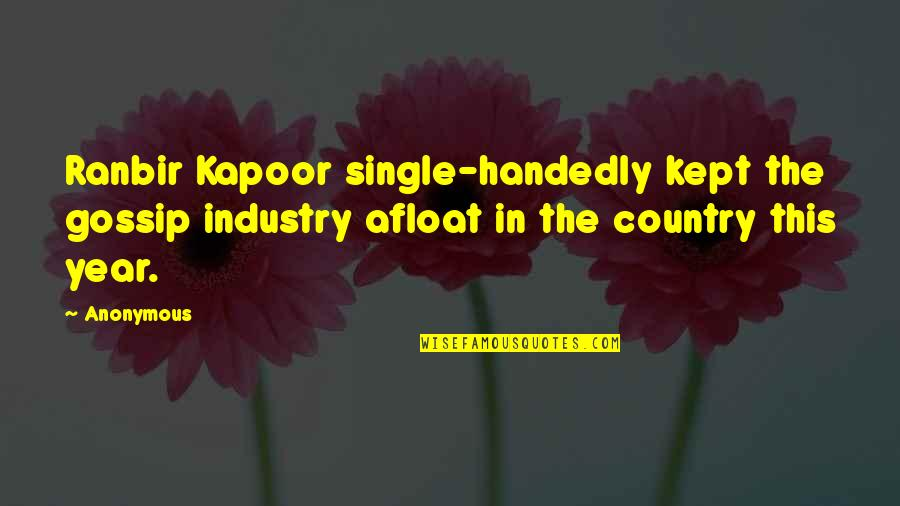 Ranbir Kapoor's Quotes By Anonymous: Ranbir Kapoor single-handedly kept the gossip industry afloat