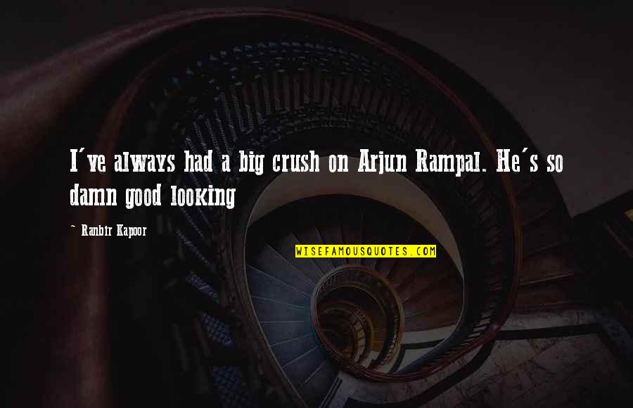 Ranbir Kapoor's Quotes By Ranbir Kapoor: I've always had a big crush on Arjun