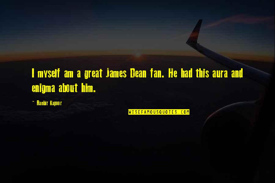 Ranbir Kapoor's Quotes By Ranbir Kapoor: I myself am a great James Dean fan.