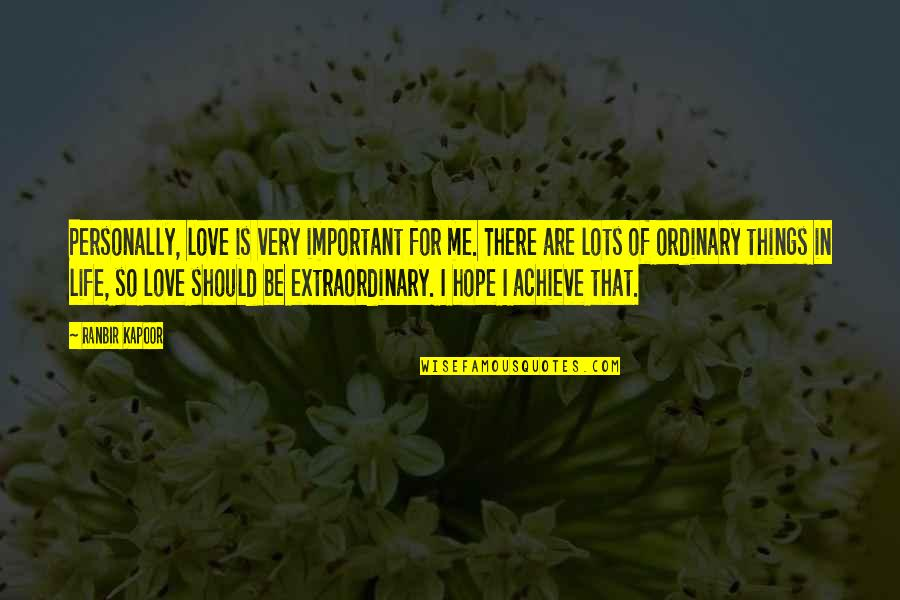 Ranbir Kapoor's Quotes By Ranbir Kapoor: Personally, love is very important for me. There