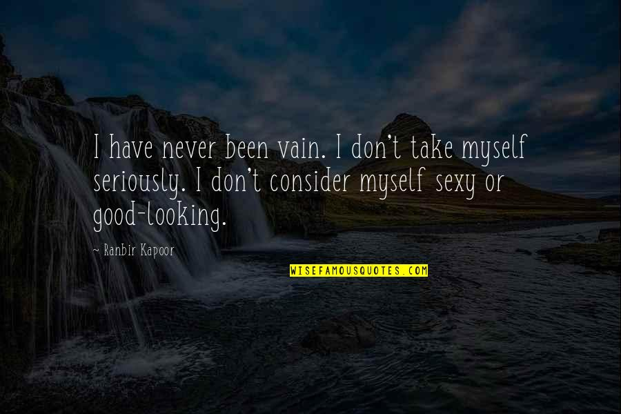 Ranbir Kapoor's Quotes By Ranbir Kapoor: I have never been vain. I don't take