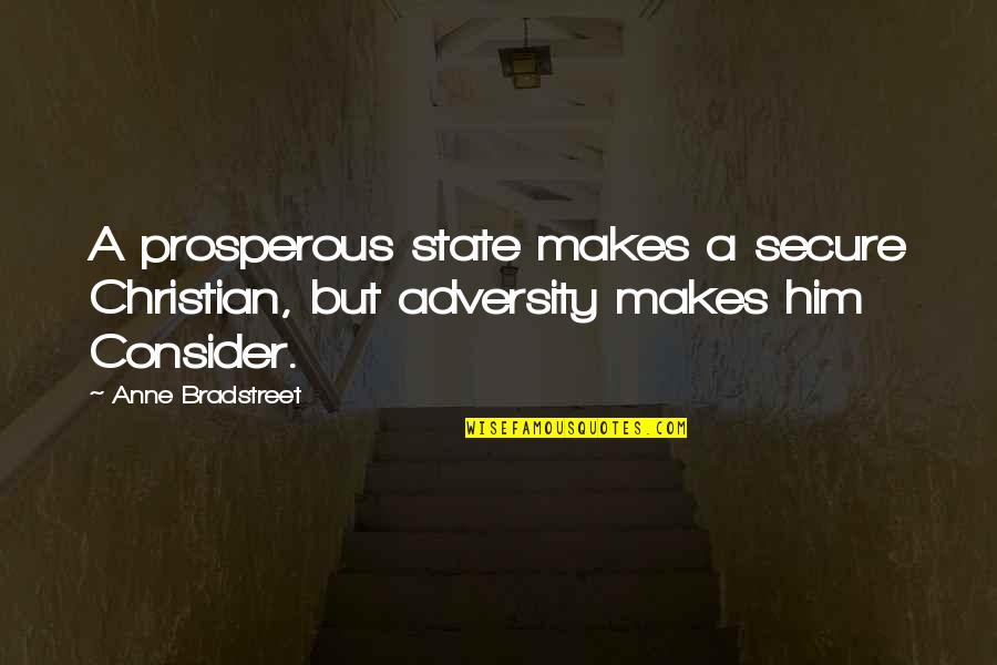 Ranchers Quotes By Anne Bradstreet: A prosperous state makes a secure Christian, but
