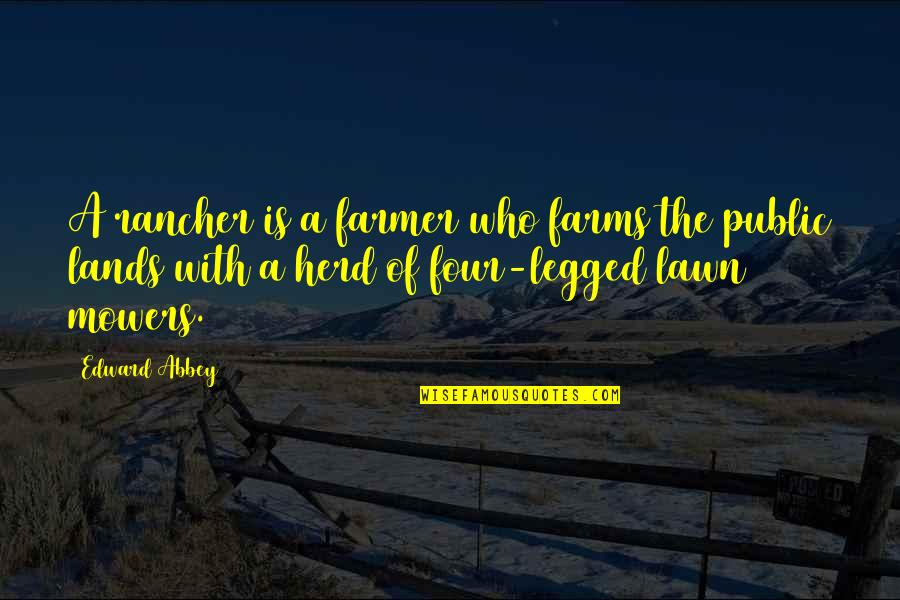 Ranchers Quotes By Edward Abbey: A rancher is a farmer who farms the