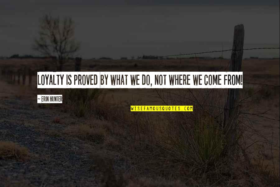 Ranchers Quotes By Erin Hunter: Loyalty is proved by what we do, not
