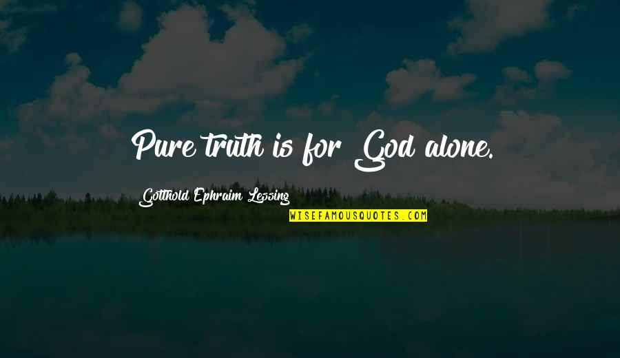 Ranchers Quotes By Gotthold Ephraim Lessing: Pure truth is for God alone.