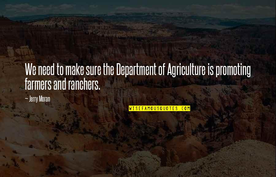 Ranchers Quotes By Jerry Moran: We need to make sure the Department of