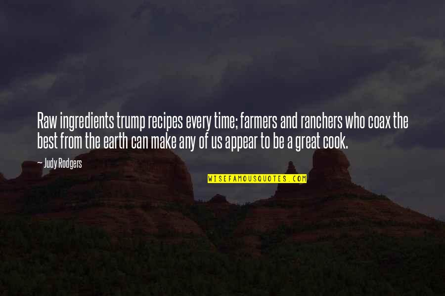 Ranchers Quotes By Judy Rodgers: Raw ingredients trump recipes every time; farmers and