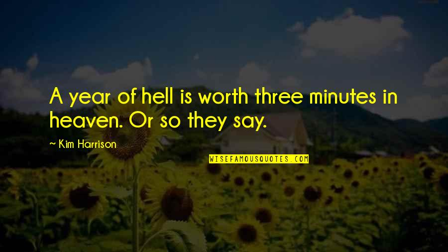 Ranchers Quotes By Kim Harrison: A year of hell is worth three minutes