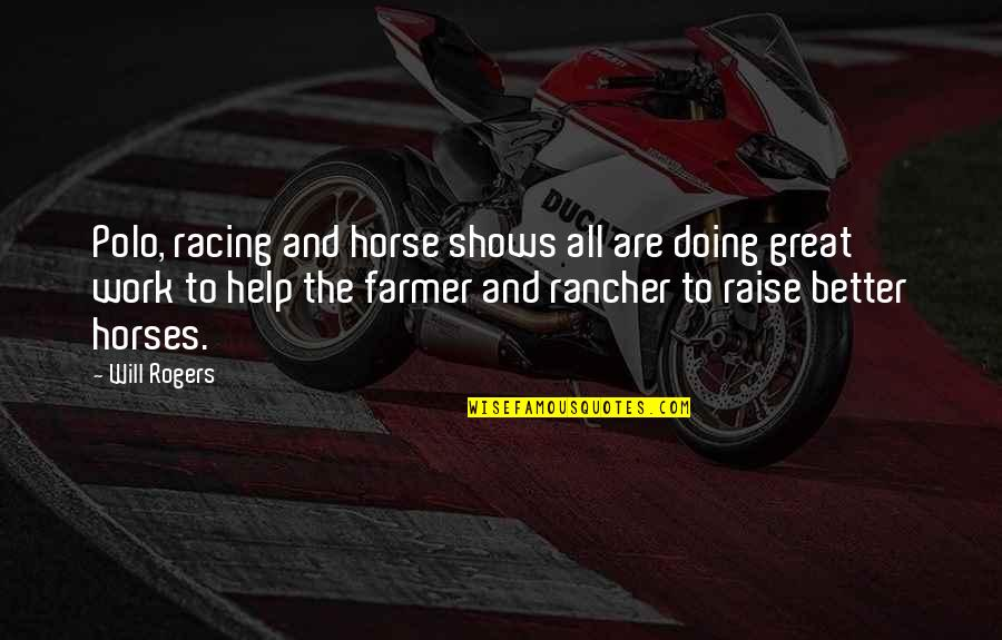 Ranchers Quotes By Will Rogers: Polo, racing and horse shows all are doing