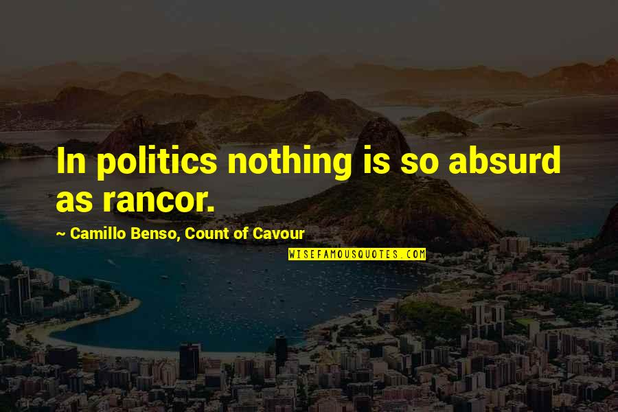 Rancor's Quotes By Camillo Benso, Count Of Cavour: In politics nothing is so absurd as rancor.