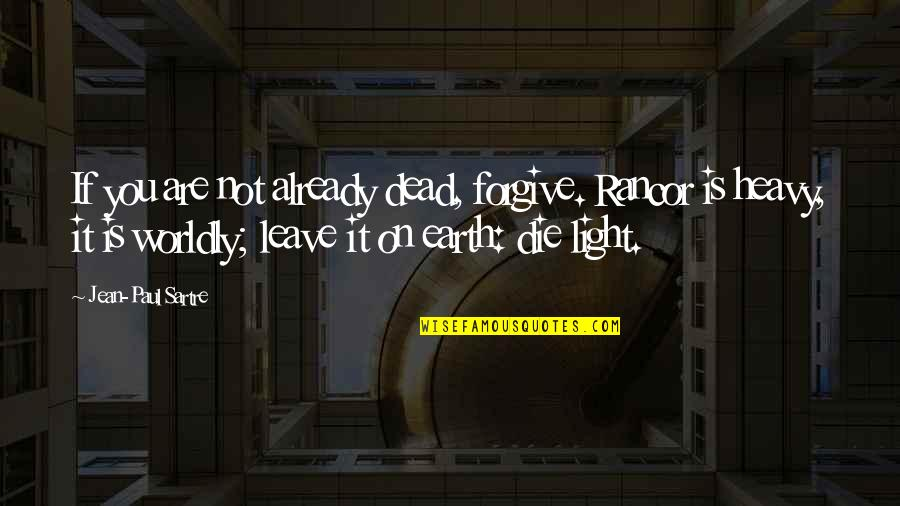 Rancor's Quotes By Jean-Paul Sartre: If you are not already dead, forgive. Rancor