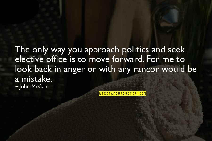 Rancor's Quotes By John McCain: The only way you approach politics and seek