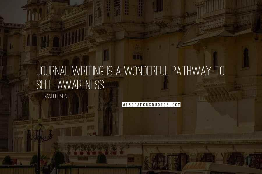 Rand Olson quotes: Journal writing is a wonderful pathway to self-awareness.