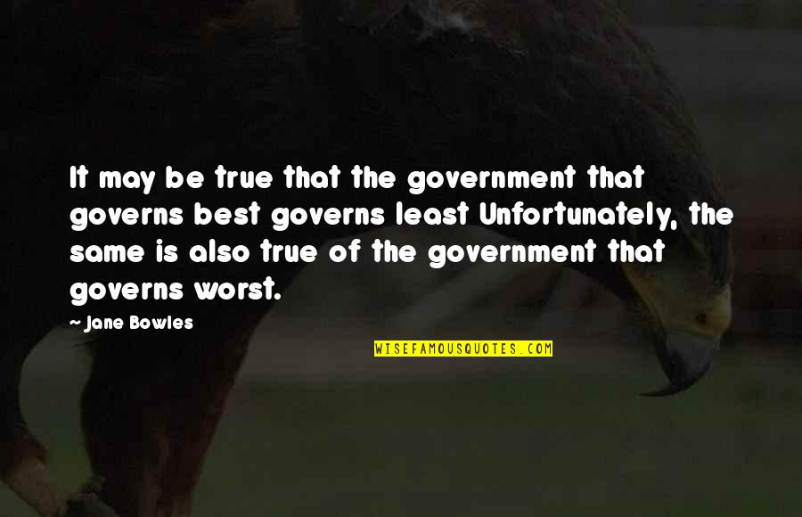 Randall Cobb Quotes By Jane Bowles: It may be true that the government that