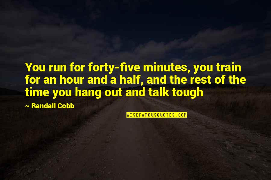 Randall Cobb Quotes By Randall Cobb: You run for forty-five minutes, you train for