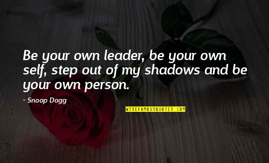 Randall Cobb Quotes By Snoop Dogg: Be your own leader, be your own self,